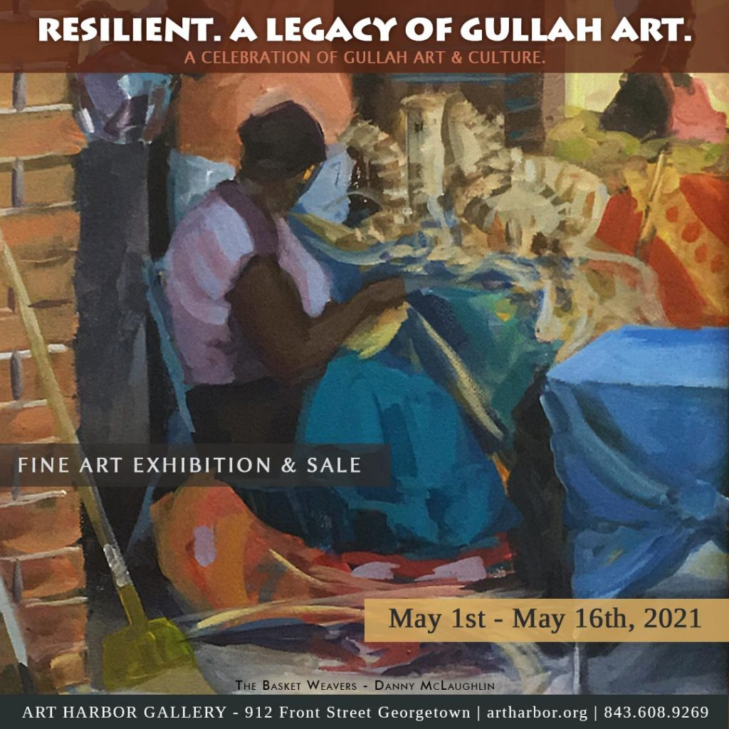 Exhibition: Resilient. A Legacy of Gullah Art. (May 1st – May 16th, 2021.)